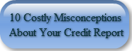 10 Costly MisconceptionsAbout Your Credi